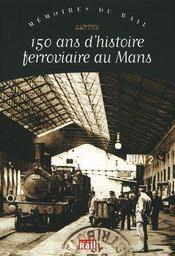 150 ans d'histoire ferroviaire au Mans - Intérieur - Format classique