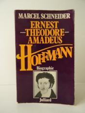 ERNEST THEODORE AMADEUS HOFFMANN. Biographie. - Couverture - Format classique