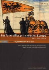 Les funerailles princieres en europe, xvie -xviiie siecle. volume i : le grand theatre de la mort - Couverture - Format classique