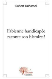 Fabienne Handicapee Raconte Son Histoire ! - Couverture - Format classique