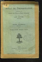 Adele De Trenquelleon, Fondatrice De L'Institut Des Filles De Marie Immaculee Et Son Oeuvre (1789-1827). - Couverture - Format classique