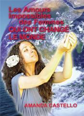 Les amours impossibles des femmes qui ont changé le monde ; au fond de chaque âme sommeille un destin - Couverture - Format classique