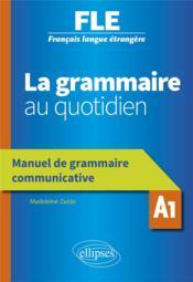 Français langue étrangère ; la grammaire au quotidien ; manuel de grammaire communicative ; A1 - Couverture - Format classique