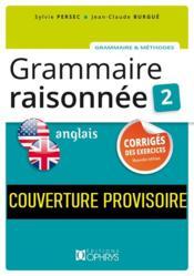 Grammaire raisonnée 2 ; anglais ; corrigés des exercices - Couverture - Format classique