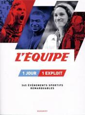 L'Equipe ; 1 jour, 1 exploit ; 365 événements sportifs remarquables - Couverture - Format classique