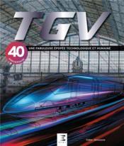 TGV, une fabuleuse épopée technologique et humaine - Couverture - Format classique
