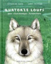 Quatorze loups ; pour réensauvager Yellowstone - Couverture - Format classique