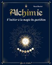 Alchimie : s'initier à la magie du quotidien - Couverture - Format classique