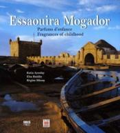 Essaouira Mogador ; parfums d'enfance ; fragances of childhood - Couverture - Format classique