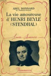 La Vie Amoureuse De Henri Beyle ( Stendhal ). Collection : Leurs Amours. - Couverture - Format classique
