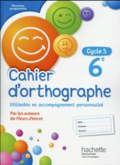Cahier d'orthographe ; cycle 3 / 6ème (édition 2016) - Couverture - Format classique