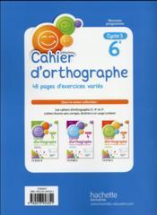 Cahier d'orthographe ; cycle 3 / 6ème (édition 2016) - 4ème de couverture - Format classique