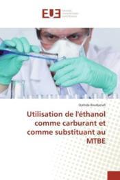 Utilisation de l'ethanol comme carburant et comme substituant au mtbe - Couverture - Format classique