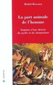 La part animale de l'homme ; esquisse d'une théorie du mythe et chamanisme - Intérieur - Format classique