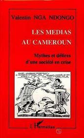 Les Medias Au Cameroun ; Mythes Et Delires D'Une Societe En Crise - Intérieur - Format classique