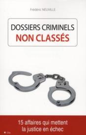 Dossiers criminels non classés ; 15 affaires qui mettent la justice en échec - Couverture - Format classique