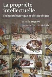 La propriété intellectuelle ; évolution historique et philosophique - Couverture - Format classique