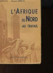 L'Afrique Du Nord Au Travail - Couverture - Format classique