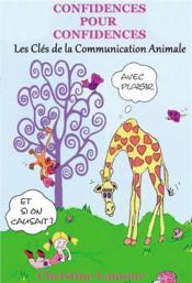 Confidences pour confidences ; les clés de la communication animale - Couverture - Format classique