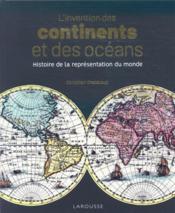 L'invention des continents et des océans ; histoire de la représentation du monde - Couverture - Format classique