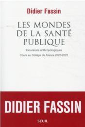 Les mondes de la santé publique : excursions anthropologiques ; cours au collège de France 2020-2021 - Couverture - Format classique
