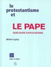 Le protestantisme et le pape, quelques explications - Couverture - Format classique