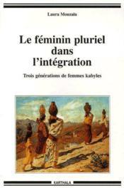 Le féminin pluriel dans l'intégration ; trois générations de femmes kabyles - Couverture - Format classique
