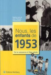 Nous, Les Enfants De 1953 ; De La Naissance A L'Age Adulte - Couverture - Format classique
