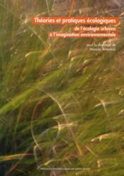 Théories et pratiques écologiques ; de l'écologie urbaine à l'imagination environnementale... - Couverture - Format classique