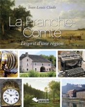 La Franche-Comté ; l'esprit d'une région - Couverture - Format classique
