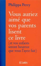 Vous auriez aimé que vos parents lisent ce livre ; (et vos enfants seront heureux que vous l'ayez fait) - Couverture - Format classique