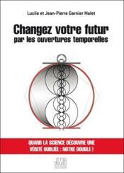 Changez votre futur par les ouvertures temporelles - Couverture - Format classique