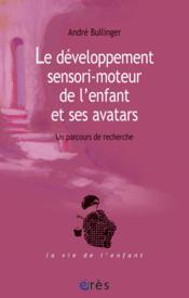 Le développement sensori-moteur de l'enfant et ses avatars - Couverture - Format classique