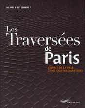 Les traversées de paris ; l'esprit de la ville dans tous ses quartiers - Intérieur - Format classique