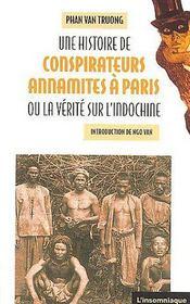 Une histoire de conspirateurs annamites à Paris ou la vérité sur l'Indochine - Couverture - Format classique