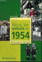 Nous, Les Enfants De 1954 ; De La Naissance A L'Age Adulte - Couverture - Format classique