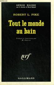 Tout Le Monde Au Bain. Collection : Serie Noire N° 1400 - Couverture - Format classique
