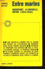 Entre Marins. Rochefort. La Rochelle. Royan (1944-1945) - Couverture - Format classique