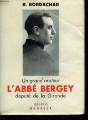 Un Grand Orateur. L'Abbe Bergey. Depute De La Gironde (1881-1950). - Couverture - Format classique