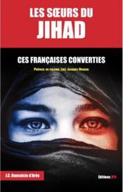Les soeurs du jihad ; ces Françaises converties - Couverture - Format classique