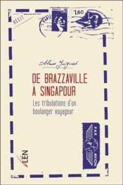 De Brazzaville à Singapour ; les tribulations d'un boulanger voyageur - Couverture - Format classique