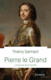 Pierre le Grand ; la Russie et le monde - Couverture - Format classique