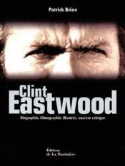 Clint Eastwood ; biographie, filmographie illustrée, analyse critique - Couverture - Format classique