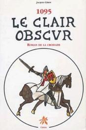 1095 ; le clair obscur ; roman de la croisade - Couverture - Format classique