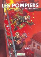 Les pompiers T.3 ; le feu de l'amour - Couverture - Format classique