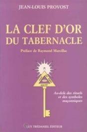 La clef d'or du tabernacle - au-dela des rituels et des symboles maconniques - Couverture - Format classique
