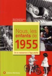 Nous, Les Enfants De 1955 ; De La Naissance A L'Age Adulte - Couverture - Format classique