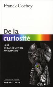 De la curiosité ; l'art de la séduction marchande - Couverture - Format classique