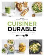 Cuisiner durable ; 100 recettes pour bien choisir ses aliments - Couverture - Format classique