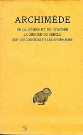 Oeuvres t.1 ; la sphere et le cylindre ; la mesure du cercle ; sur les conoïdes et les sphéroïdes - Couverture - Format classique
